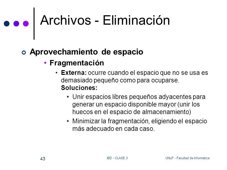 UNLP - Facultad de InformáticaIBD - CLASE 3 43 Archivos - Eliminación Aprovechamiento de espacio Fragmentación Externa: ocurre cuando el espacio que n
