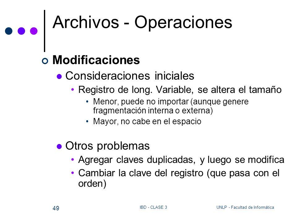 UNLP - Facultad de InformáticaIBD - CLASE 3 49 Archivos - Operaciones Modificaciones Consideraciones iniciales Registro de long. Variable, se altera e