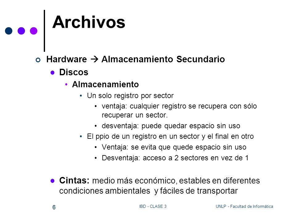 UNLP - Facultad de InformáticaIBD - CLASE 3 6 Archivos Hardware Almacenamiento Secundario Discos Almacenamiento Un solo registro por sector ventaja: c