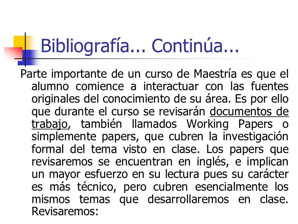 Bibliografía... Continúa... Parte importante de un curso de Maestría es que el alumno comience a interactuar con las fuentes originales del conocimien