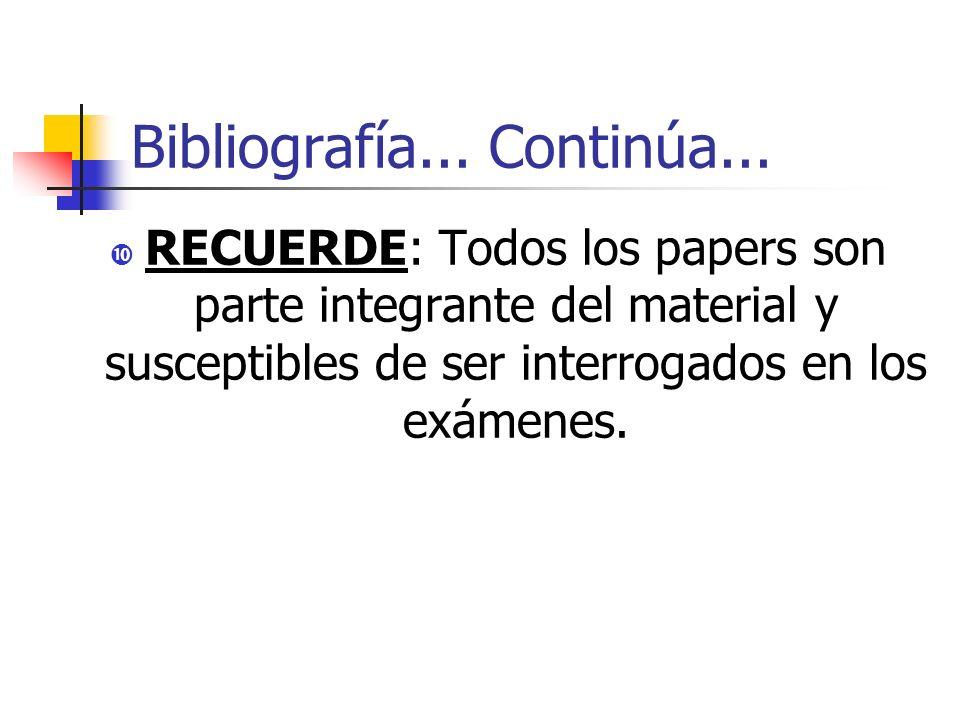 Bibliografía... Continúa... RECUERDE: Todos los papers son parte integrante del material y susceptibles de ser interrogados en los exámenes.