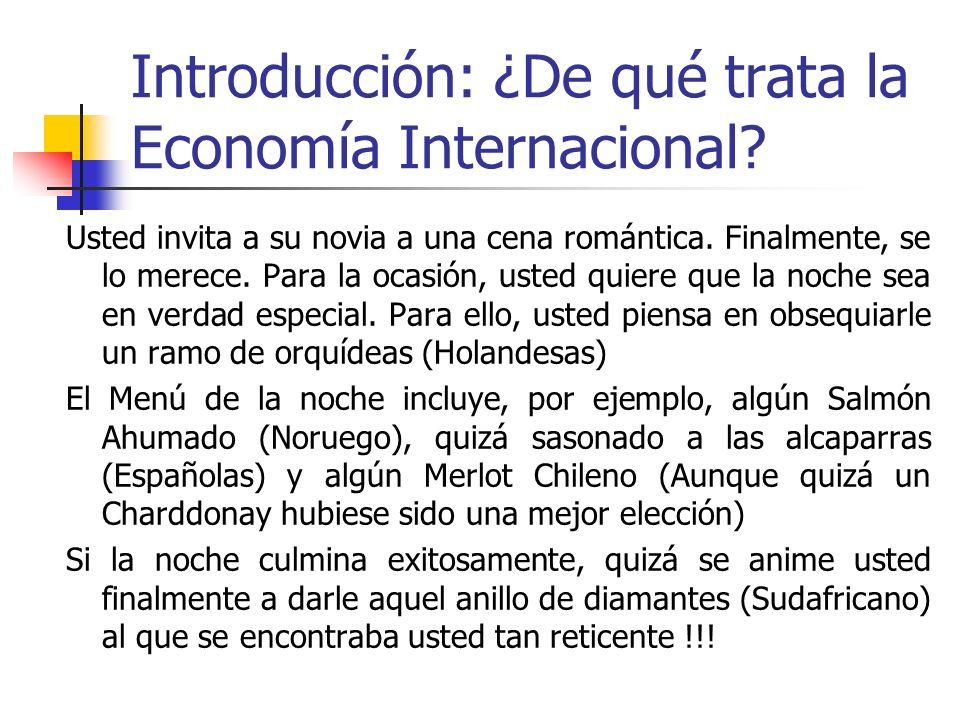Introducción: ¿De qué trata la Economía Internacional? Usted invita a su novia a una cena romántica. Finalmente, se lo merece. Para la ocasión, usted