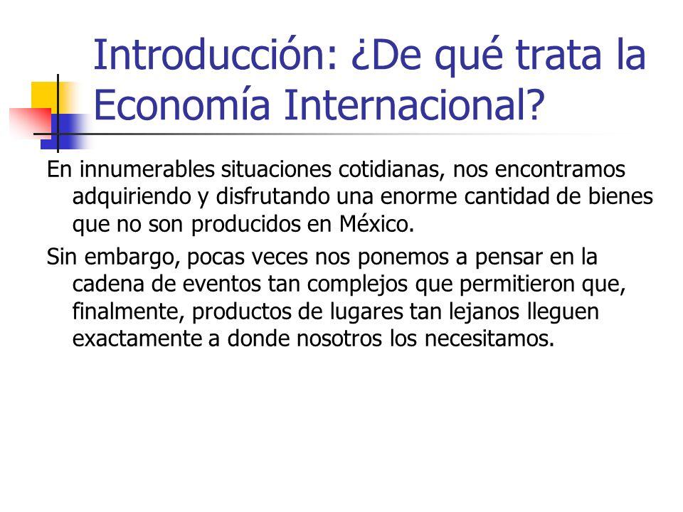 Introducción: ¿De qué trata la Economía Internacional? En innumerables situaciones cotidianas, nos encontramos adquiriendo y disfrutando una enorme ca