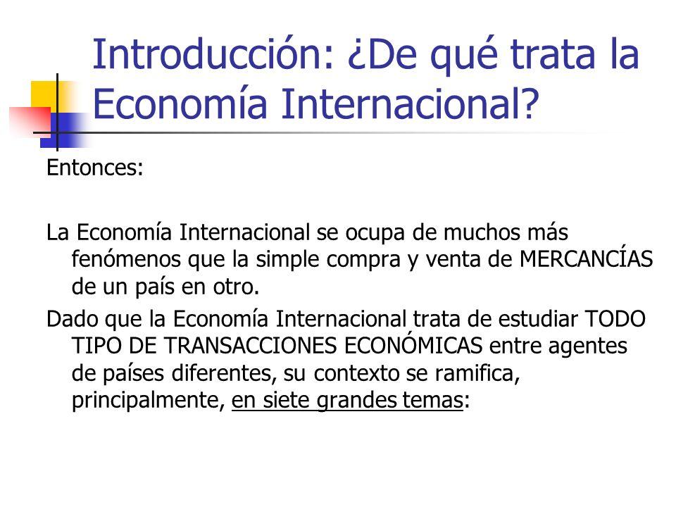 Introducción: ¿De qué trata la Economía Internacional? Entonces: La Economía Internacional se ocupa de muchos más fenómenos que la simple compra y ven