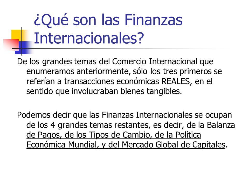 ¿Qué son las Finanzas Internacionales? De los grandes temas del Comercio Internacional que enumeramos anteriormente, sólo los tres primeros se refería