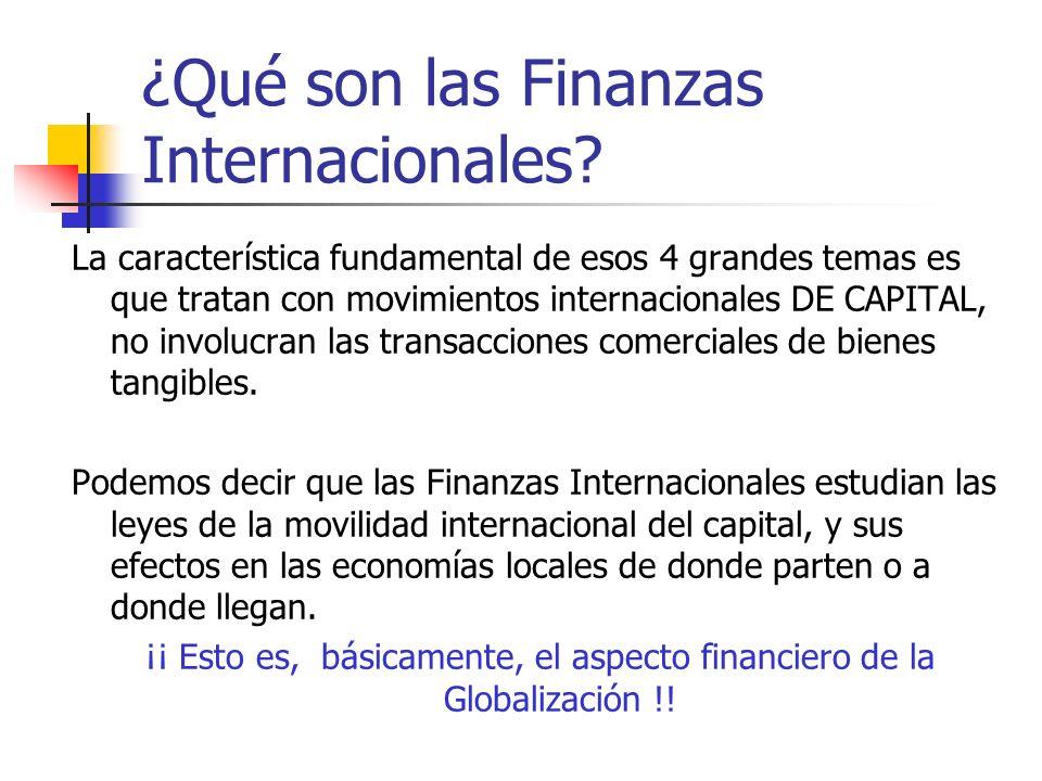 ¿Qué son las Finanzas Internacionales? La característica fundamental de esos 4 grandes temas es que tratan con movimientos internacionales DE CAPITAL,