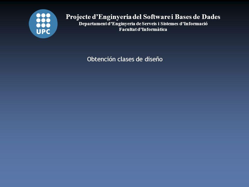 Projecte dEnginyeria del Software i Bases de Dades Departament dEnginyeria de Serveis i Sistemes dInformació Facultat dInformàtica Obtención clases de diseño