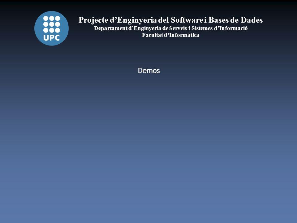 Projecte dEnginyeria del Software i Bases de Dades Departament dEnginyeria de Serveis i Sistemes dInformació Facultat dInformàtica Demos