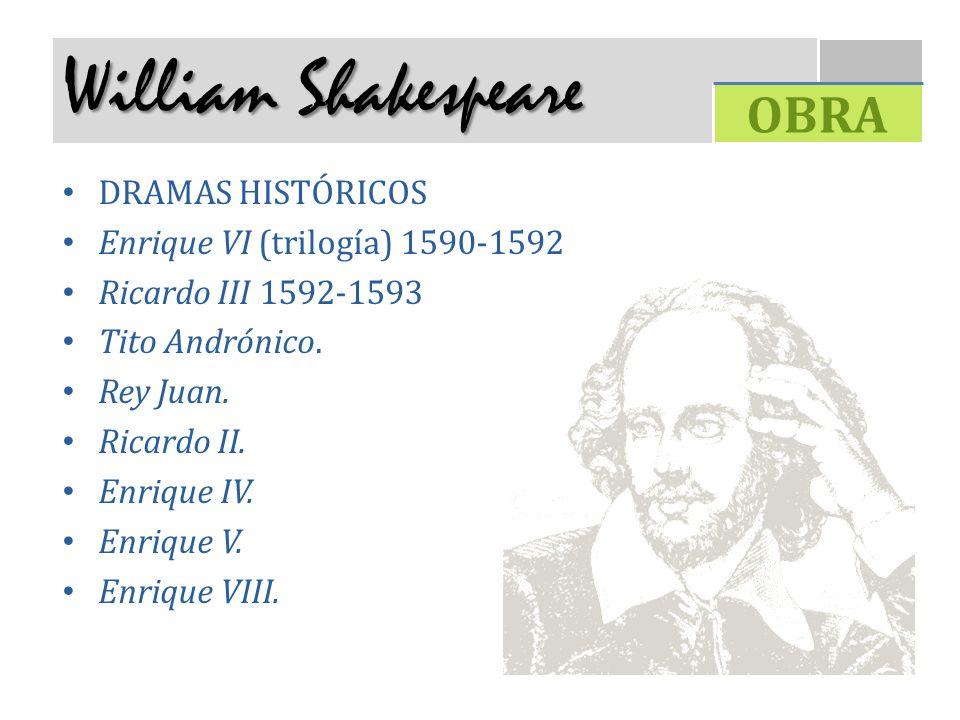 William Shakespeare DRAMAS HISTÓRICOS Enrique VI (trilogía) 1590-1592 Ricardo III 1592-1593 Tito Andrónico. Rey Juan. Ricardo II. Enrique IV. Enrique