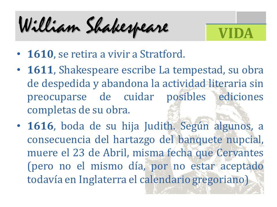 William Shakespeare 1610, se retira a vivir a Stratford. 1611, Shakespeare escribe La tempestad, su obra de despedida y abandona la actividad literari
