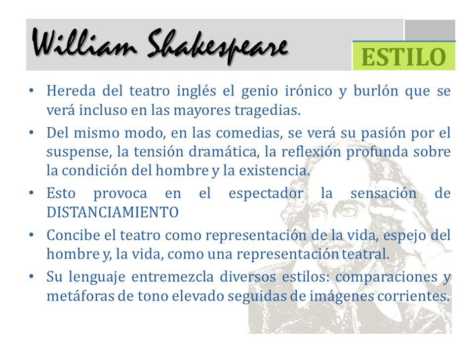 William Shakespeare Hereda del teatro inglés el genio irónico y burlón que se verá incluso en las mayores tragedias. Del mismo modo, en las comedias,