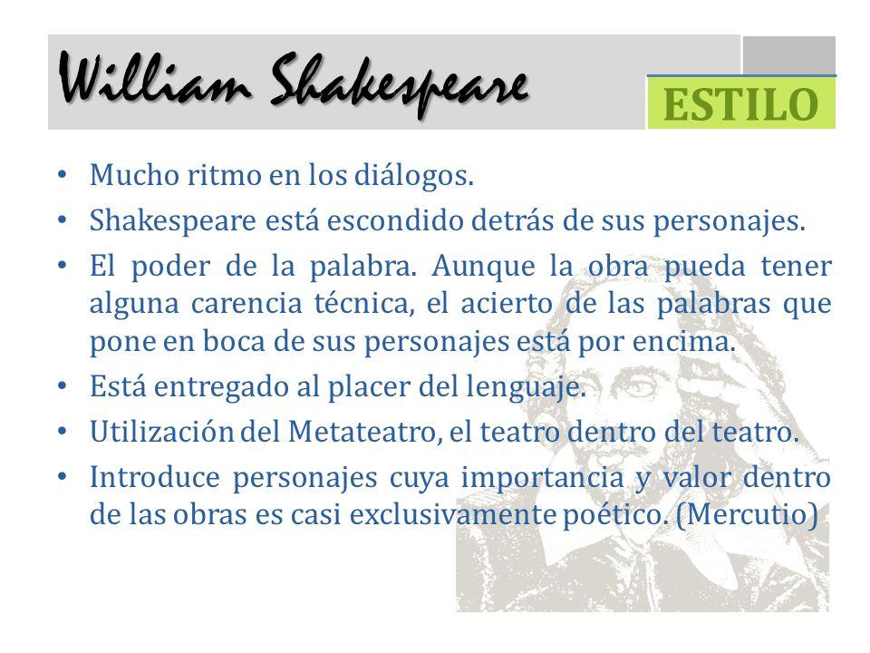 William Shakespeare Mucho ritmo en los diálogos. Shakespeare está escondido detrás de sus personajes. El poder de la palabra. Aunque la obra pueda ten