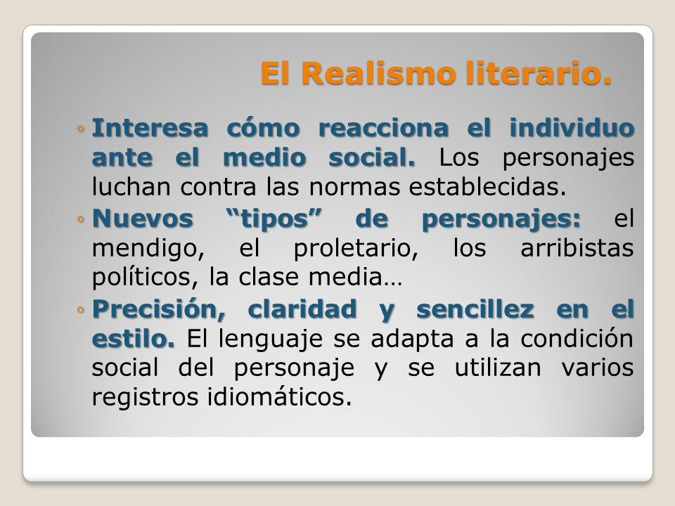 El Realismo literario. Interesa cómo reacciona el individuo ante el medio social.Interesa cómo reacciona el individuo ante el medio social. Los person