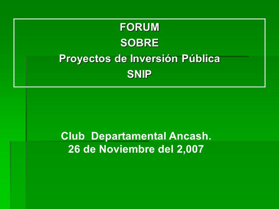 FORUMSOBRE Proyectos de Inversión Pública SNIP Club Departamental Ancash. 26 de Noviembre del 2,007