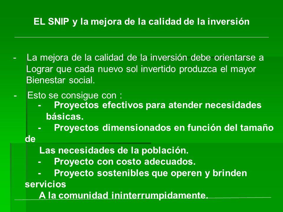 EL SNIP y la mejora de la calidad de la inversión - La mejora de la calidad de la inversión debe orientarse a Lograr que cada nuevo sol invertido prod