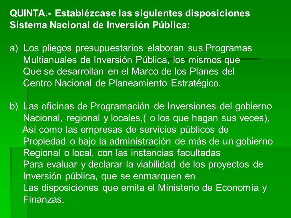 QUINTA.- Establézcase las siguientes disposiciones Sistema Nacional de Inversión Pública: a) Los pliegos presupuestarios elaboran sus Programas Multia