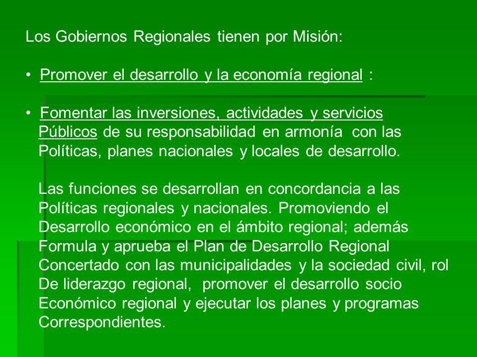 Los Gobiernos Regionales tienen por Misión: Promover el desarrollo y la economía regional : Fomentar las inversiones, actividades y servicios Públicos