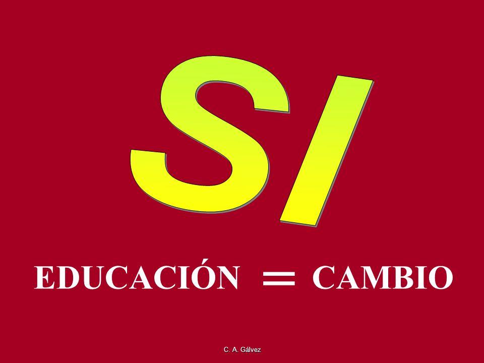 C. A. Gálvez EDUCACIÓN = CAMBIO