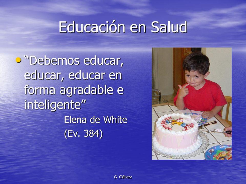 C. Gálvez Educación en Salud Debemos educar, educar, educar en forma agradable e inteligenteDebemos educar, educar, educar en forma agradable e inteli