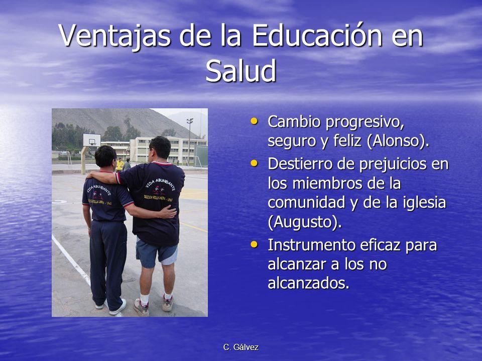 C. Gálvez Ventajas de la Educación en Salud Cambio progresivo, seguro y feliz (Alonso). Cambio progresivo, seguro y feliz (Alonso). Destierro de preju