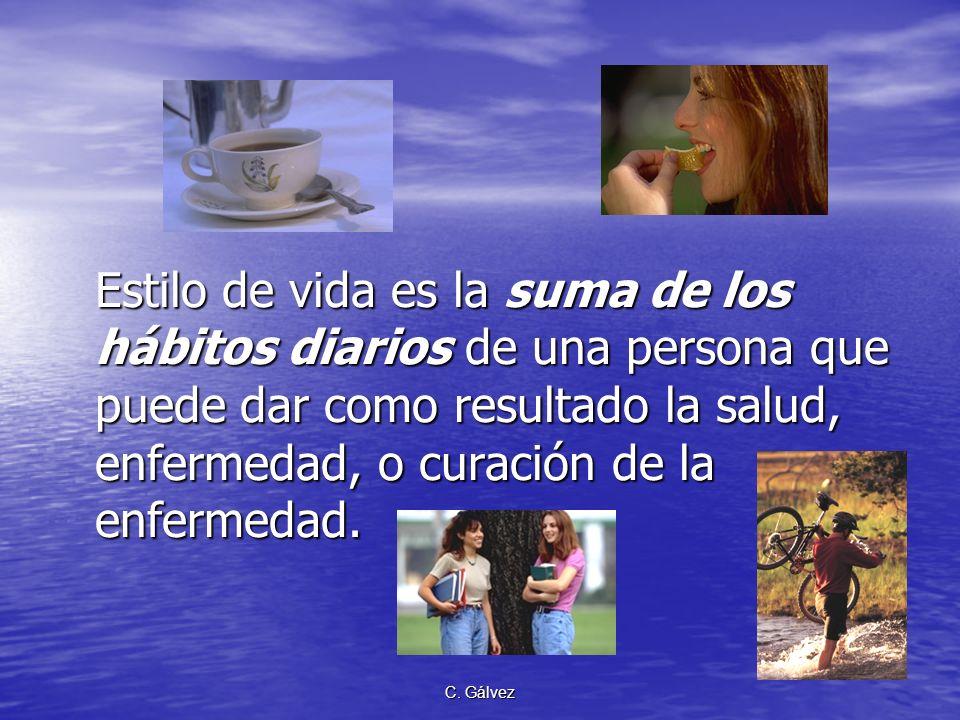 C. Gálvez Factores condicionantes… Cambiables Los hábitos descritos constituyen el ESTILO DE VIDA.