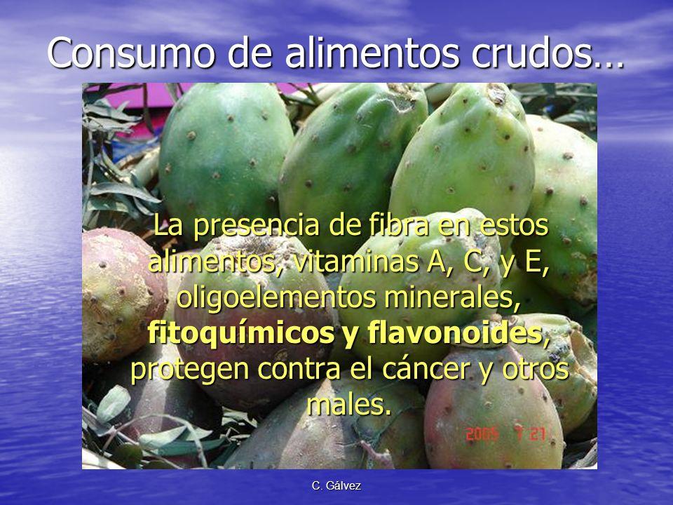 C. Gálvez Consumo de alimentos crudos… Hoy, es sabido cada vez mejor que el consumo de por lo menos cinco a nueve porciones de frutas y/o verduras cru