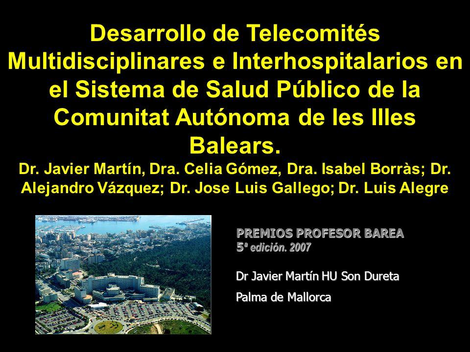 Desarrollo de Telecomités Multidisciplinares e Interhospitalarios en el Sistema de Salud Público de la Comunitat Autónoma de les Illes Balears. Dr. Ja
