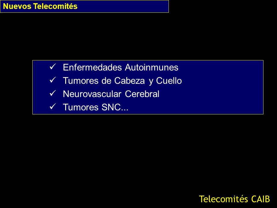 Nuevos Telecomités Telecomités CAIB Enfermedades Autoinmunes Tumores de Cabeza y Cuello Neurovascular Cerebral Tumores SNC...