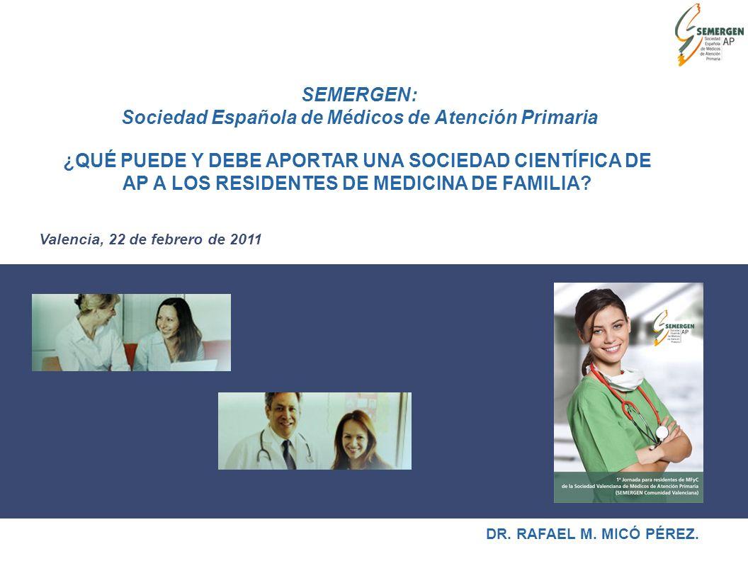 Valencia, 22 de febrero de 2011 ¿QUÉ PUEDE Y DEBE APORTAR UNA SOCIEDAD CIENTÍFICA DE AP A LOS RESIDENTES DE MEDICINA DE FAMILIA.