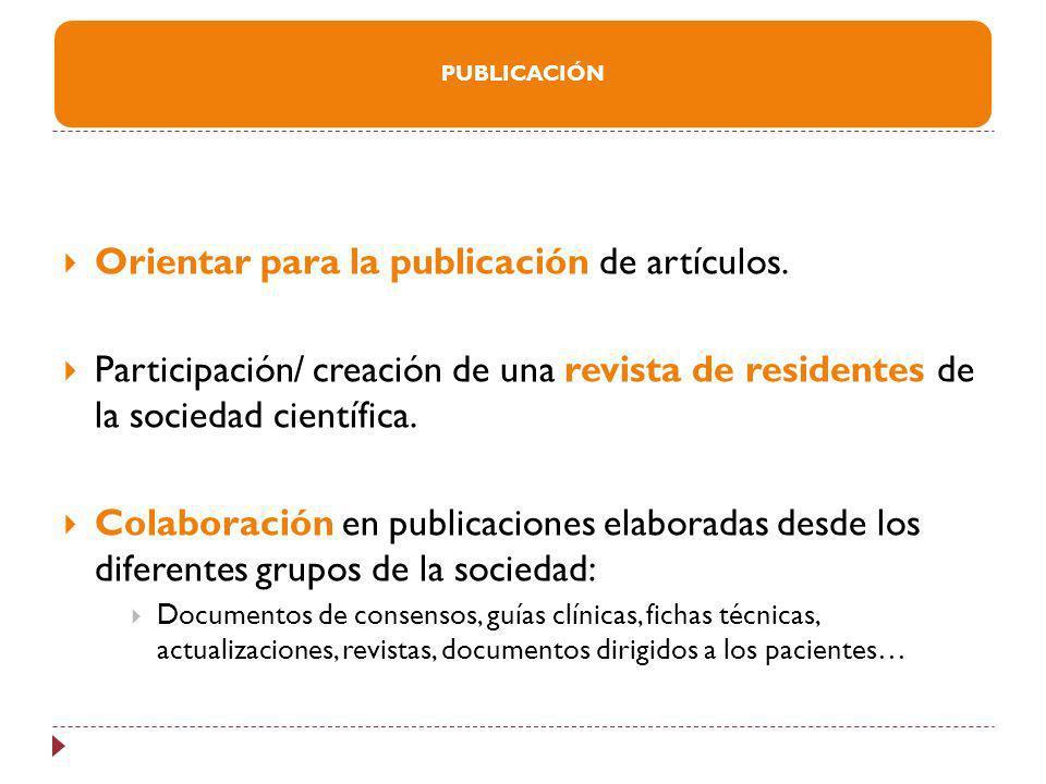 Orientar para la publicación de artículos. Participación/ creación de una revista de residentes de la sociedad científica. Colaboración en publicacion