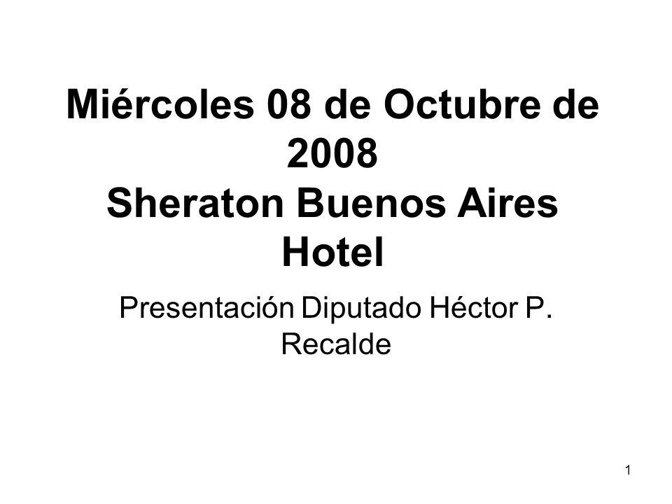 Miércoles 08 de Octubre de 2008 Sheraton Buenos Aires Hotel Presentación Diputado Héctor P. Recalde 1