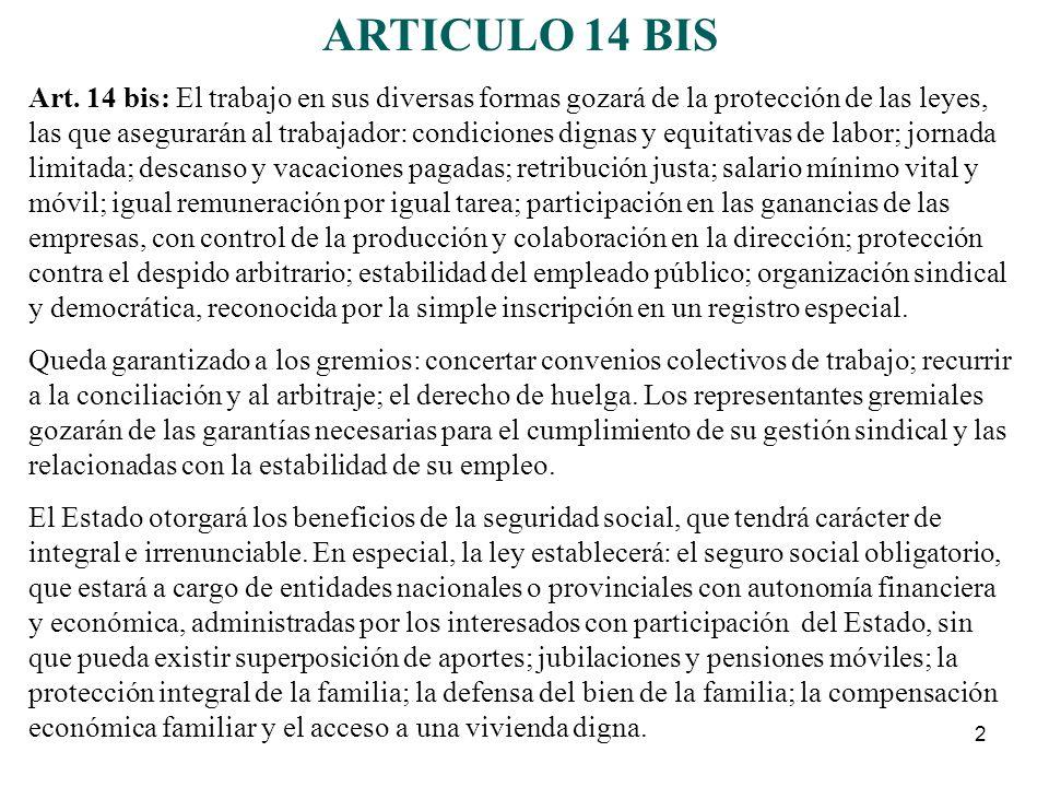 2 ARTICULO 14 BIS Art. 14 bis: El trabajo en sus diversas formas gozará de la protección de las leyes, las que asegurarán al trabajador: condiciones d