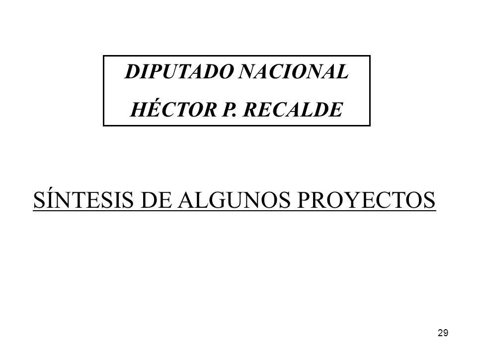 29 DIPUTADO NACIONAL HÉCTOR P. RECALDE SÍNTESIS DE ALGUNOS PROYECTOS