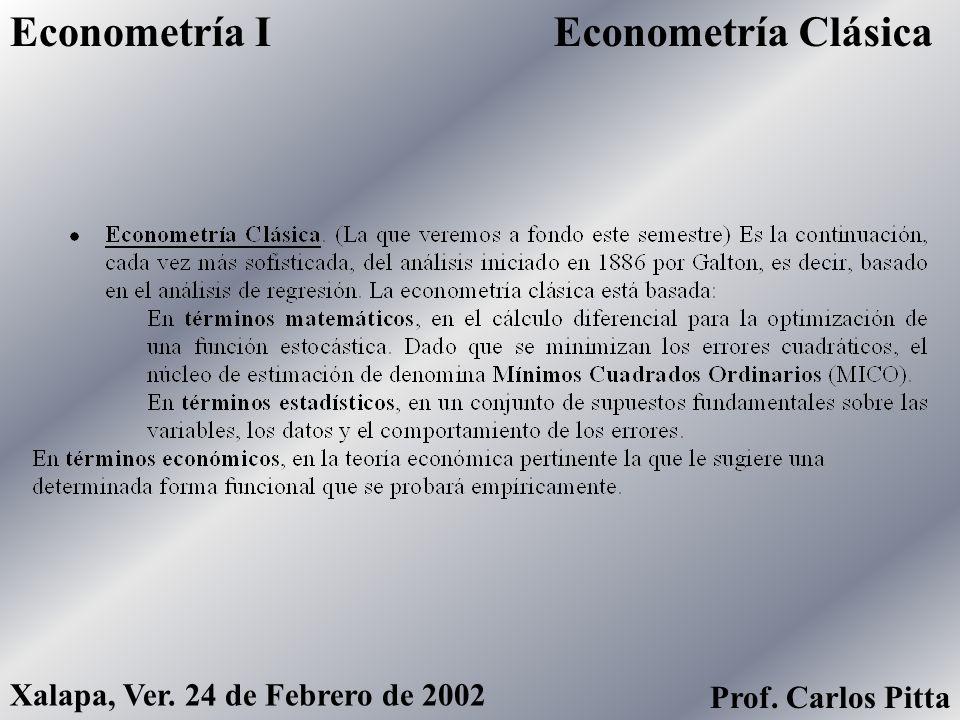 Econometría ClásicaEconometría I Xalapa, Ver. 24 de Febrero de 2002 Prof. Carlos Pitta