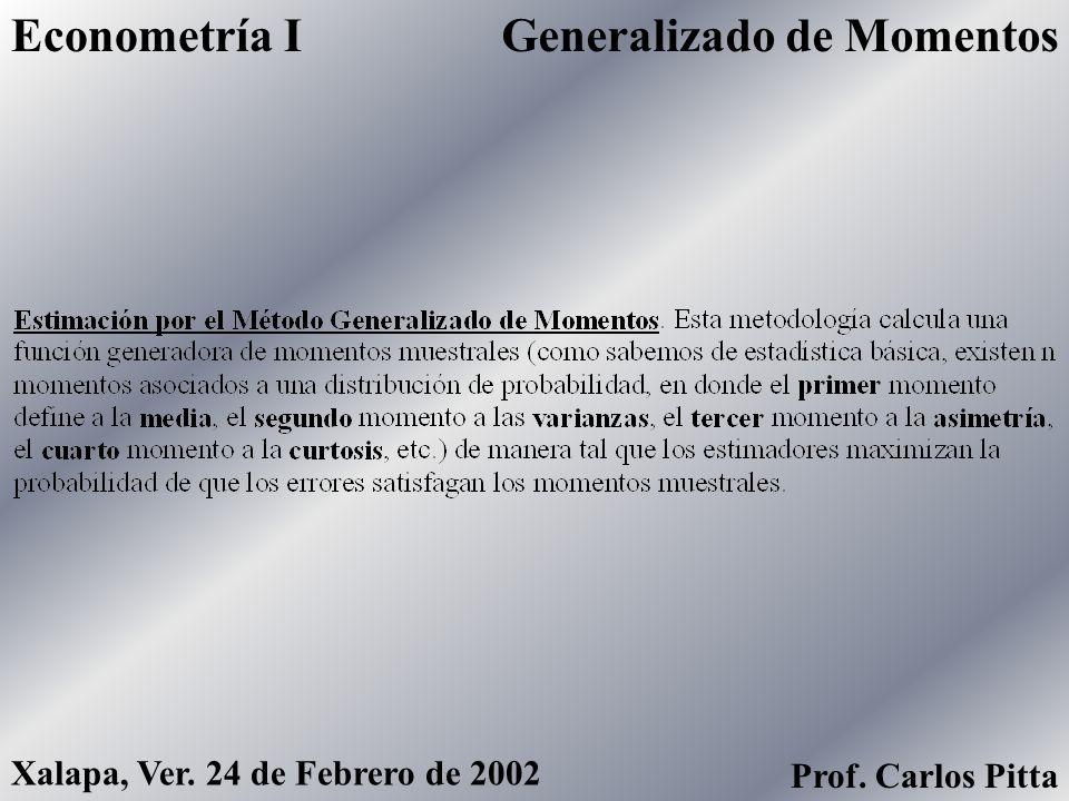 Generalizado de MomentosEconometría I Xalapa, Ver. 24 de Febrero de 2002 Prof. Carlos Pitta