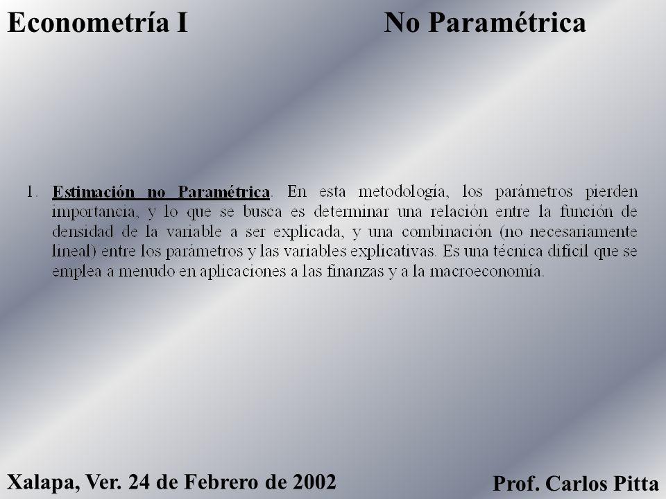 No ParamétricaEconometría I Xalapa, Ver. 24 de Febrero de 2002 Prof. Carlos Pitta