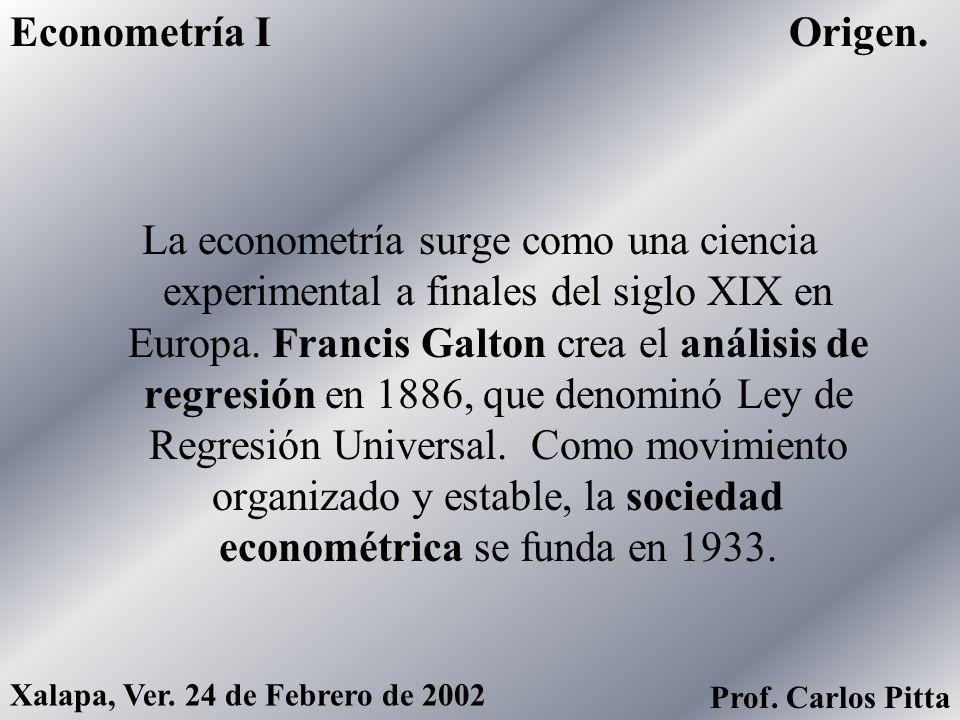 La econometría surge como una ciencia experimental a finales del siglo XIX en Europa. Francis Galton crea el análisis de regresión en 1886, que denomi