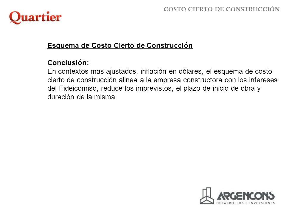Esquema de Costo Cierto de Construcción Conclusión: En contextos mas ajustados, inflación en dólares, el esquema de costo cierto de construcción aline