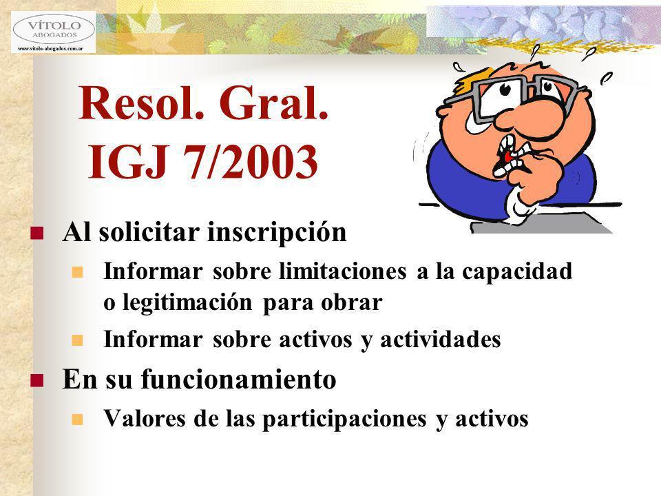 Resol. Gral. IGJ 7/2003 Al solicitar inscripción Informar sobre limitaciones a la capacidad o legitimación para obrar Informar sobre activos y activid