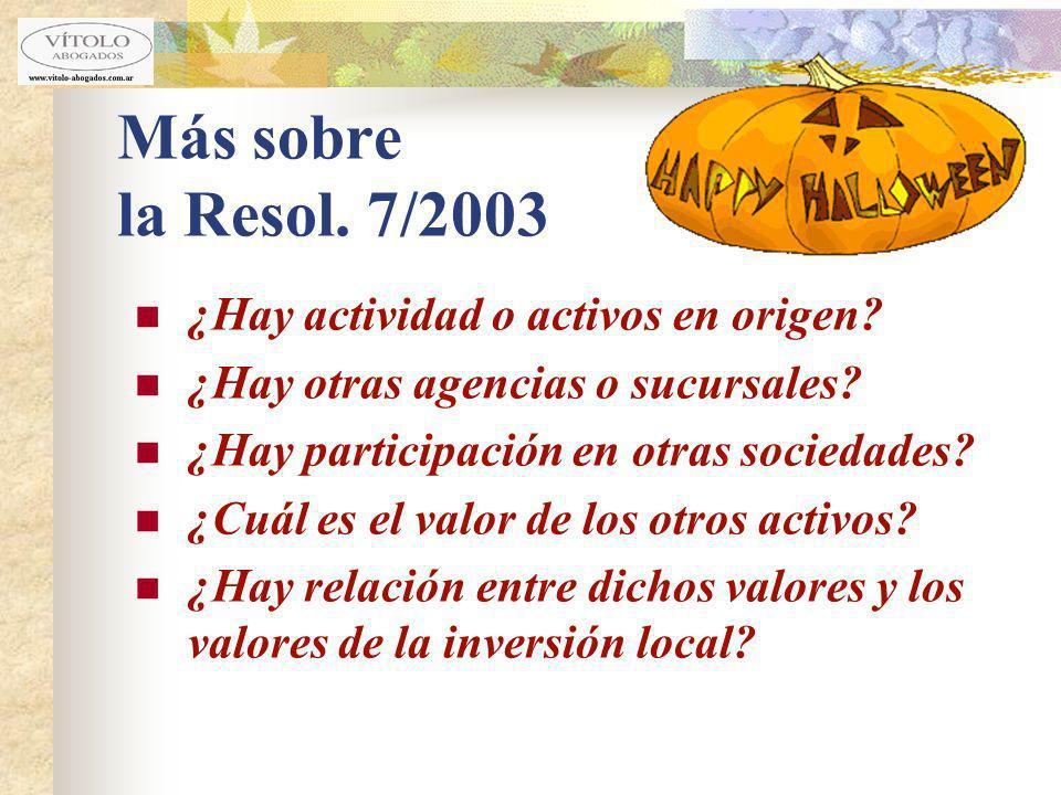 Más sobre la Resol. 7/2003 ¿Hay actividad o activos en origen? ¿Hay otras agencias o sucursales? ¿Hay participación en otras sociedades? ¿Cuál es el v