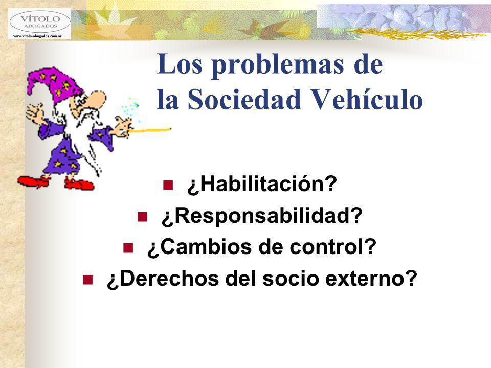 Los problemas de la Sociedad Vehículo ¿Habilitación? ¿Responsabilidad? ¿Cambios de control? ¿Derechos del socio externo?