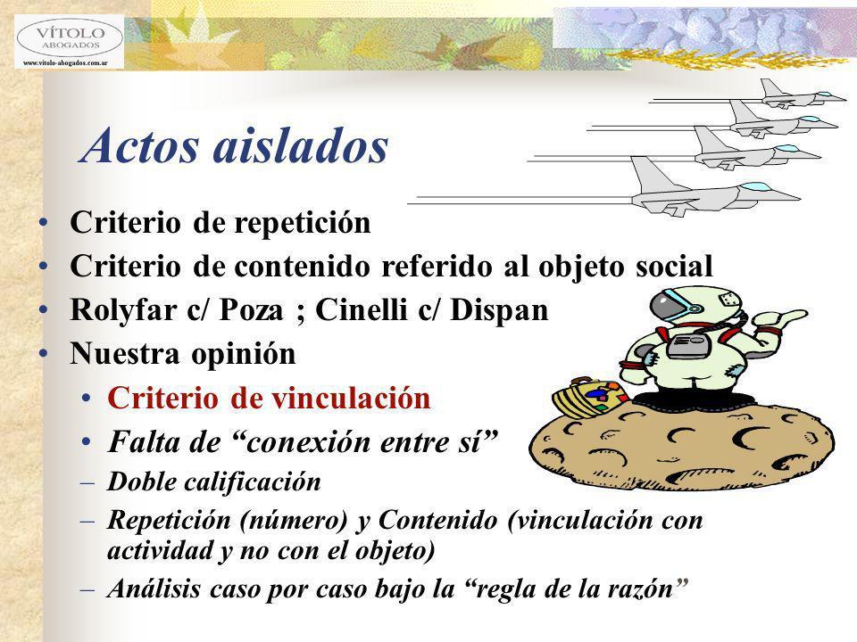 Actos aislados Criterio de repetición Criterio de contenido referido al objeto social Rolyfar c/ Poza ; Cinelli c/ Dispan Nuestra opinión Criterio de