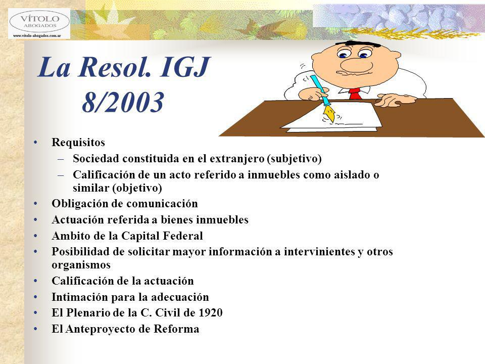 La Resol. IGJ 8/2003 Requisitos –Sociedad constituida en el extranjero (subjetivo) –Calificación de un acto referido a inmuebles como aislado o simila