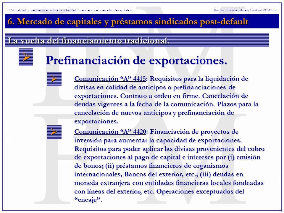 6. Mercado de capitales y préstamos sindicados post-default Bruchou, Fernández Madero, Lombardi & Mitrani Prefinanciación de exportaciones. Actualidad