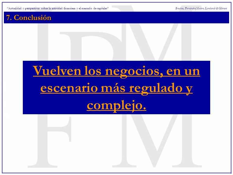 7. Conclusión Bruchou, Fernández Madero, Lombardi & Mitrani Vuelven los negocios, en un escenario más regulado y complejo. Actualidad y perspectivas s
