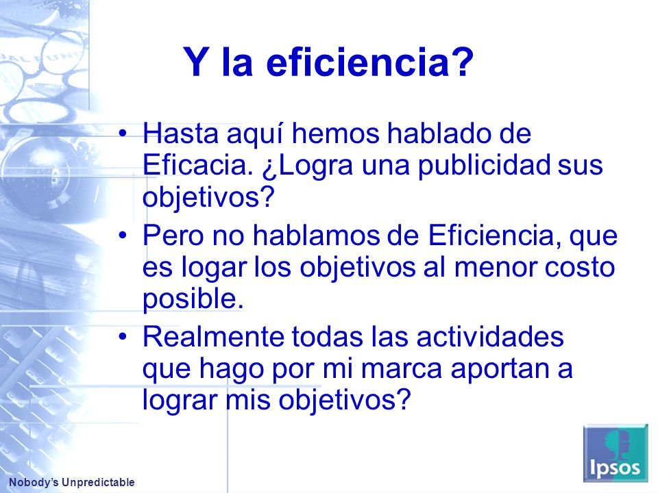 Nobodys Unpredictable Y la eficiencia.Hasta aquí hemos hablado de Eficacia.