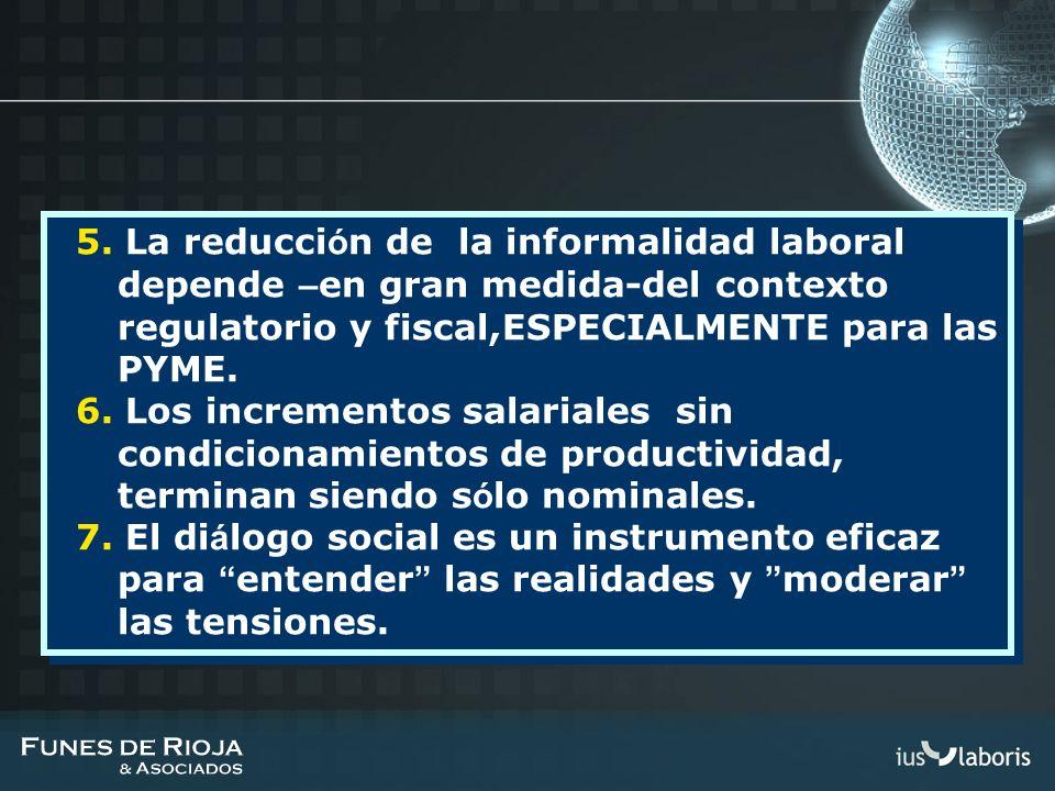 5. La reducci ó n de la informalidad laboral depende – en gran medida-del contexto regulatorio y fiscal,ESPECIALMENTE para las PYME. 6. Los incremento