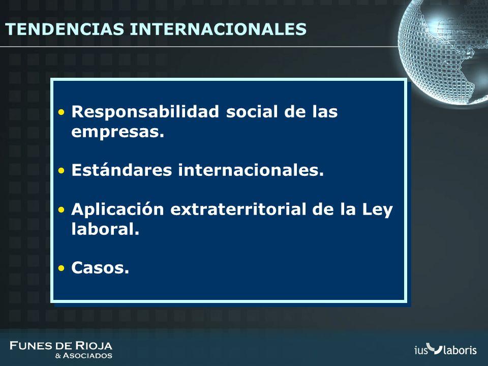 TENDENCIAS INTERNACIONALES Responsabilidad social de las empresas. Estándares internacionales. Aplicación extraterritorial de la Ley laboral. Casos. R