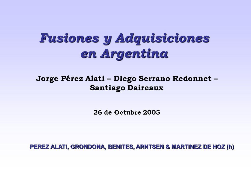 Fusiones y Adquisiciones en Argentina Jorge Pérez Alati – Diego Serrano Redonnet – Santiago Daireaux 26 de Octubre 2005 PEREZ ALATI, GRONDONA, BENITES, ARNTSEN & MARTINEZ DE HOZ (h)