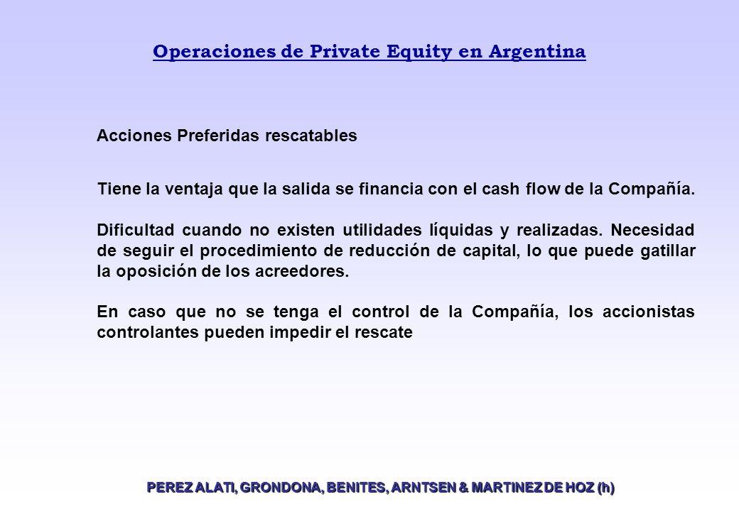 Operaciones de Private Equity en Argentina PEREZ ALATI, GRONDONA, BENITES, ARNTSEN & MARTINEZ DE HOZ (h) Acciones Preferidas rescatables Tiene la ventaja que la salida se financia con el cash flow de la Compañía.